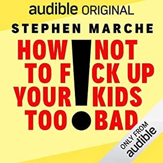 Page de couverture de How Not to F*ck Up Your Kids Too Bad