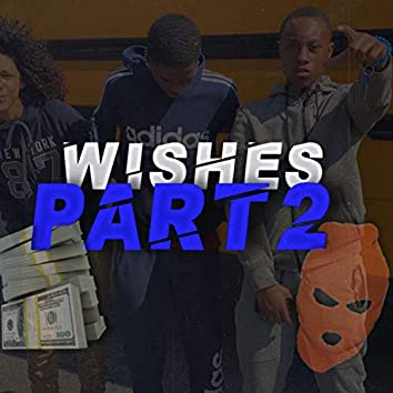 Wishes, Pt. 2 (feat. TTG 9ine & Lil Milli)