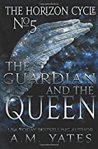 The Guardian and The Queen: The Horizon Cycle: Book Five