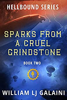Sparks from a Cruel Grindstone (Hellbound Book 2) by [William LJ Galaini, Lane Diamond]
