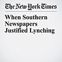 When Southern Newspapers Justified Lynching's image