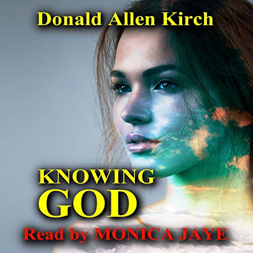 Knowing God                   By:                                                                                                                                 Donald Allen Kirch                               Narrated by:                                                                                                                                 Monica Jaye                      Length: 4 hrs and 29 mins     Not rated yet     Overall 0.0