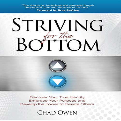 Striving for the Bottom: Discover Your True Identity, Embrace Your Purpose and Develop the Power to Elevate Others audiobook cover art