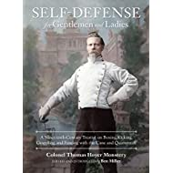 Self-Defense for Gentlemen and Ladies: A Nineteenth-Century Treatise on Boxing, Kicking, Grappling, and Fencing with the Cane and Quarterstaff