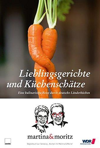 Lieblingsgerichte und Küchenschätze: Eine kulinarische Reise durch deutsche Länderküchen: Eine kulinarische Reise durch deutsche Länderküchen. ... & Trinken