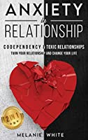 ANXIETY IN RELATIONSHIP (2in1): Codependency & Toxic Relationships. Turn your relationship and change your life