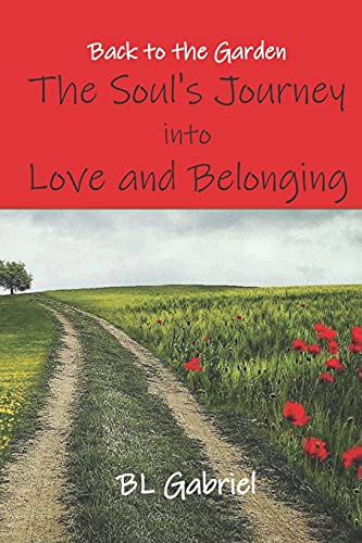 Back to the Garden, The Soul's Journey into Love and Belonging