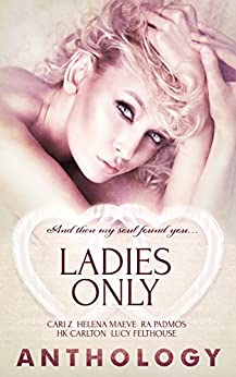 Ladies Only by [Cari Z, Helena Maeve, R.A. Padmos, HK Carlton, Lucy Felthouse]