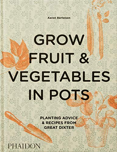 Grow Fruit amp Vegetables in Pots: Planting Advice amp Recipes from Great Dixter