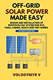 Off-Grid Solar Power Made Easy: Design and Installation of Photovoltaic System For Rvs, Vans, Cabins, Boats and Tiny Homes - Ultimate DIY Guide 2021! (English Edition)