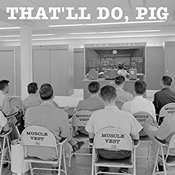 That'll Do Pig / Pinch Me