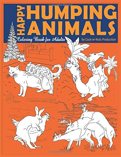 Happy Humping Animals Coloring Book for Adults: A Hilariously and Funny Gag Coloring Book of Animals Gone Wild - Just Relax and Laugh! (Cock Coloring Books for Adults)