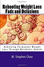 Rebooting Weight Loss Fads and Delusions: Achieving Permanent Weight Loss Through Metabolic Health
