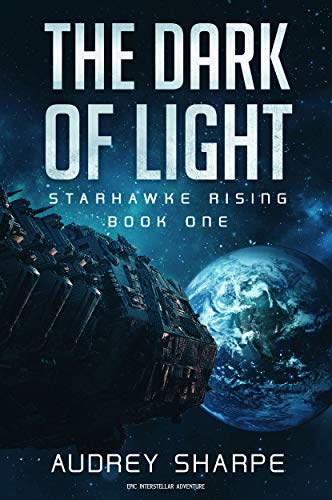The Dark of Light: Epic Interstellar Adventure (Starhawke Rising Book 1) Kindle Edition by Audrey Sharpe  (Author)