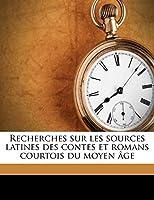 Recherches sur les sources latines des contes et romans courtois du moyen âge