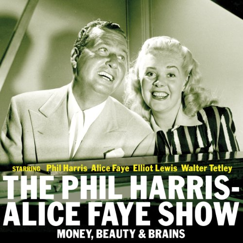 Couverture de The Phil Harris - Alice Faye Show: Money, Beauty & Brains
