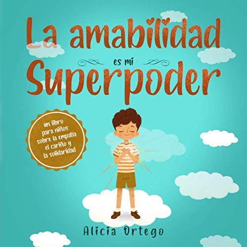 La amabilidad es mi Superpoder: un libro para niños sobre la empatía, el cariño y la solidaridad (Spanish Edition) (My Superpower Books)