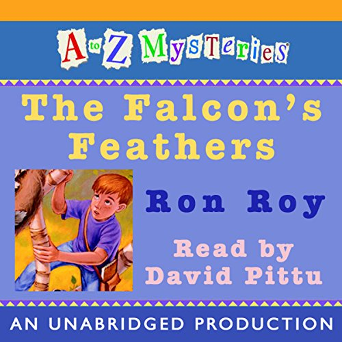 A to Z Mysteries     The Falcon's Feathers              By:                                                                                                                                 Ron Roy                               Narrated by:                                                                                                                                 David Pittu                      Length: 47 mins     17 ratings     Overall 4.4