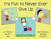 It's Fun to Never Ever Give Up