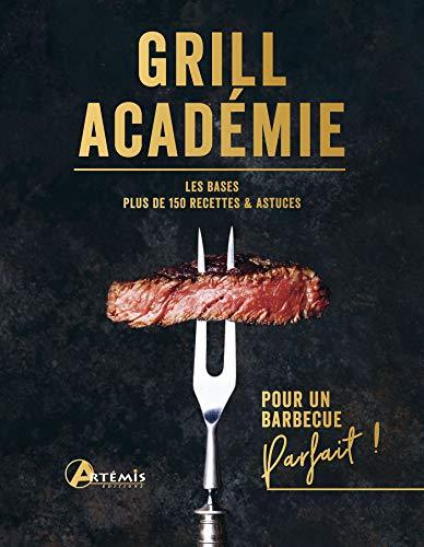 Grill Académie: Les bases, plus de 150 recettes & astuces