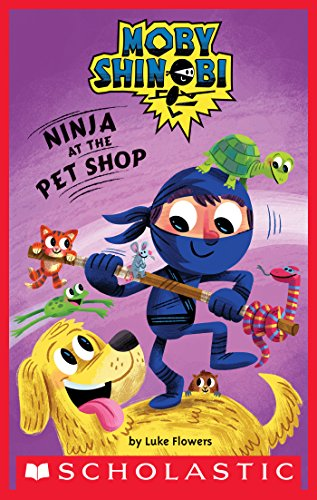Ninja at the Pet Shop (Scholastic Reader, Level 1: Moby Shinobi)