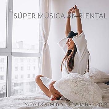Súper Música Ambiental para Dormir y Relajarse 2019