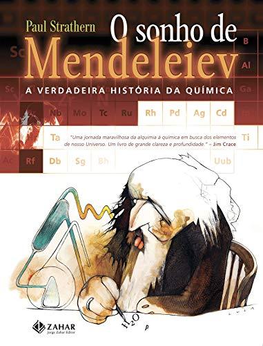 O sonho de Mendeleiev: A verdadeira história da química