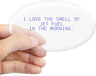 CafePressI Love The Smell of Jet Fuel in The Morning Stick Oval Bumper Sticker, Euro Oval Car Decal