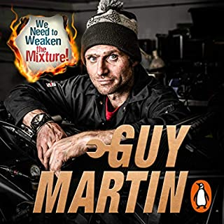 We Need to Weaken the Mixture                   By:                                                                                                                                 Guy Martin                               Narrated by:                                                                                                                                 Dean Williamson                      Length: 7 hrs and 58 mins     265 ratings     Overall 4.8