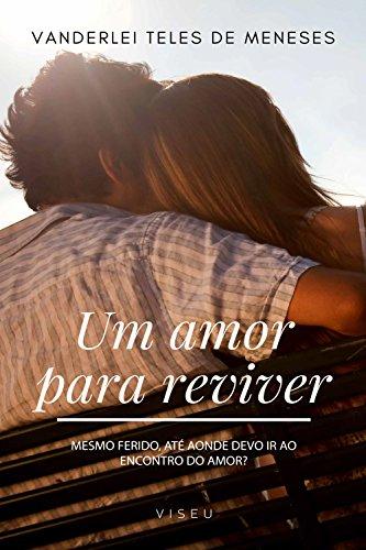 Um Amor Para Reviver. Mesmo Ferido, Até Aonde Devo Ir ao Encontro do Amor?