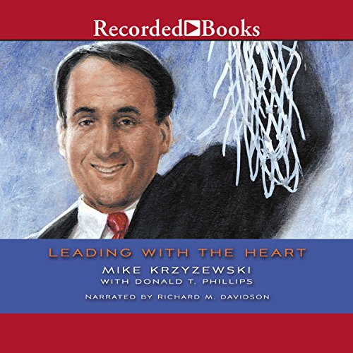 Leading with the Heart     Coach K's Successful Strategies for Basketball, Business, and Life              By:                                                                                                                                 Mike Krzyzewski,                                                                                        Donald T. Phillips                               Narrated by:                                                                                                                                 Richard Davidson                      Length: 7 hrs and 41 mins     100 ratings     Overall 4.7