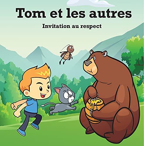 Couverture du livre Tom et les autres, invitation au respect: Livre pour enfant à partir de 4 ans sur le respect des autres. Histoire qui aidera à surmonter colère, harcèlement scolaire et gérer ses émotions