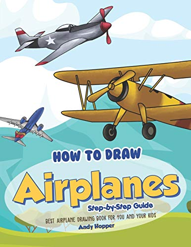 How to Draw Airplanes Step-by-Step Guide: Best Airplane Drawing Book for You and Your Kids