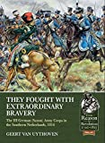 Uythoven, G: They Fought with Extraordinary Bravery!: The III German (Saxon) Army Corps in the Southern Netherlands, 1814 (From Reason to Revolution: 1721-1815, Band 47) - Geert Van Uythoven