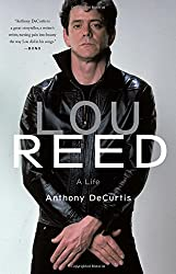 "Quick Book Review: ""Lou Reed: A Life"" by Anthony DeCurtis"