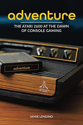 Adventure: The Atari 2600 at the Dawn of Console Gaming (English Edition)