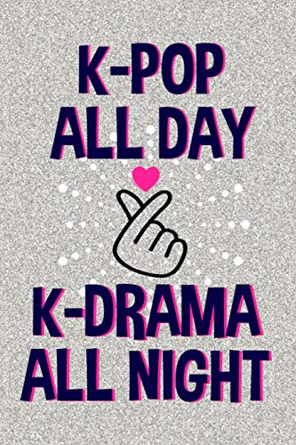 K-Pop All Day K-Drama All Night: Lined Journal Notebook for Women or Teen Girls Who Love to Listen to K-POP, Watch K-DRAMA, and Asian Culture