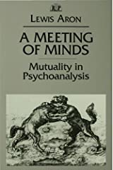A Meeting of Minds: Mutuality in Psychoanalysis (Relational Perspectives Book Series) Kindle Edition