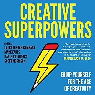 Creative Superpowers: Equip Yourself for the Age of Creativity                   By:                                                                                                                                 Laura Jordan Bambach,                                                                                        Mark Earls,                                                                                        Daniele Fiandaca,                   and others                          Narrated by:                                                                                                                                 Daniele Fiandaca,                                                                                        Alistair Barr,                                                                                        Laura Jordan Bambach,                   and others                 Length: 4 hrs and 59 mins     Not rated yet     Overall 0.0