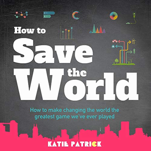 How to Save the World Audiobook By Katie Patrick cover art