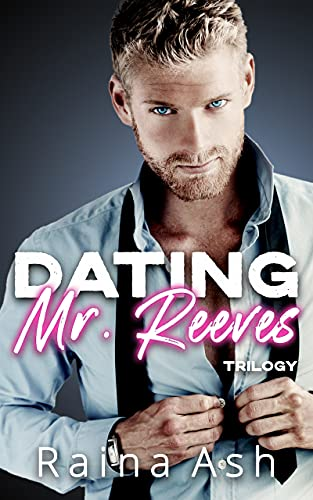 Dating Mr. Reeves Trilogy (Books 1-3): A Billionaire CEO Romance