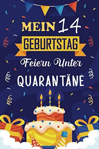 Mein 14 Geburtstag Feiern Unter Quarantäne: 14 Jahre geburtstag, Geschenkideen jungs mädchen geburtstag 14 jahre, Ein wertvolles Geschenk für Ihre ... ... Schwester Freunde, Notizbuch Geburtstag..