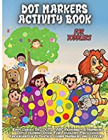 Dot Markers Activity Book For Toddlers: ABC Alphabet Dot Marker Book. Dot Marker Book Number, Animals, Shapes, Fruits and Vegetables & Others