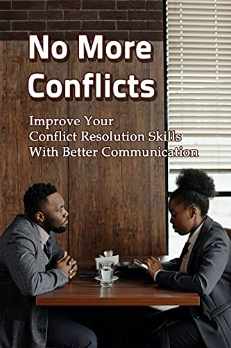 No More Conflicts - Improve Your Conflict Resolution Skills With Better Communication: Conflict Resolution Skills (English Edition)