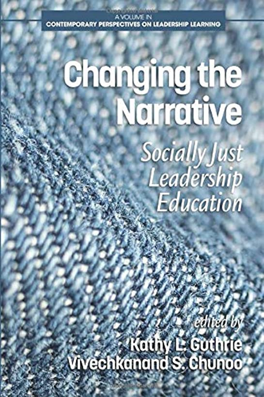 Changing the Narrative: Socially Just Leadership Education (Contemporary Perspectives on Leadership Learning)
