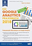 Das Google Analytics Praxisbuch 2018: Professionelle Web-Analyse mit Google Analytics