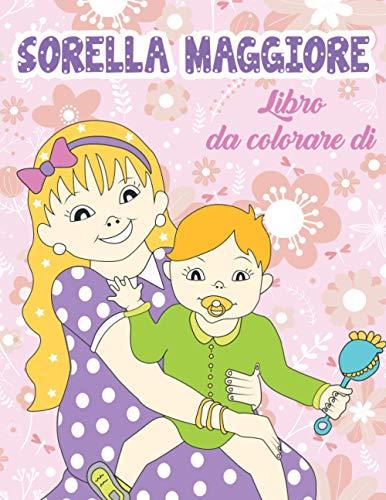 Libro da colorare di sorella maggiore: regalo perfetto per la ragazza con il nuovo bambino, libro da colorare per ragazze