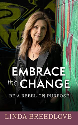 Embrace the Change: Be a Rebel on Purpose