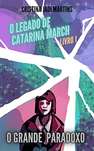 O Grande Paradoxo (O Legado de Catarina March, Livro 1)