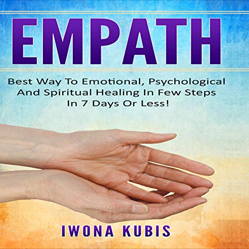 Empath: Best Way to Emotional, Psychological and Spiritual Healing in Few Steps in 7 Days or Less!                   By:                                                                                                                                 Iwona Kubis                               Narrated by:                                                                                                                                 Cassie Day                      Length: 1 hr and 23 mins     Not rated yet     Overall 0.0
